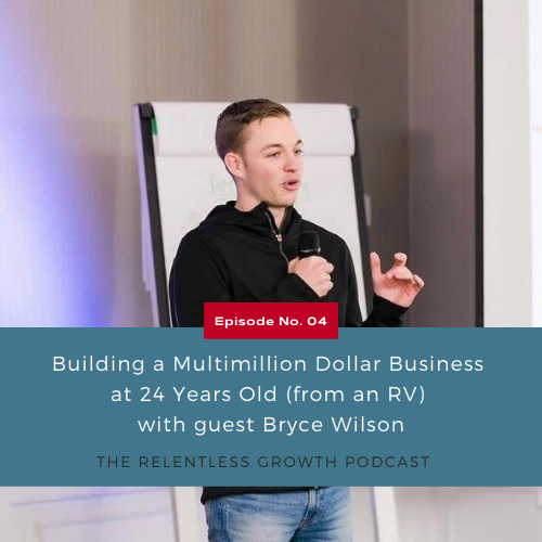 EP 4: Building a Multimillion Dollar Business at 24 Years Old (from an RV) with Bryce Wilson