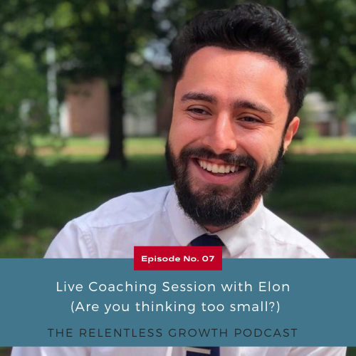 EP 7: Live Coaching Session with Elon (Are you thinking too small?)