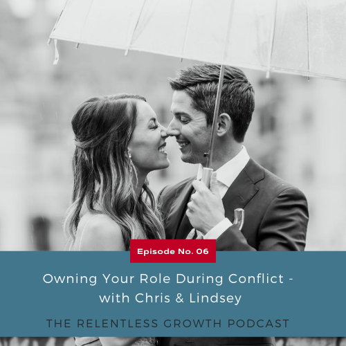 EP 6: Owning Your Role During Conflict with Chris and Lindsey