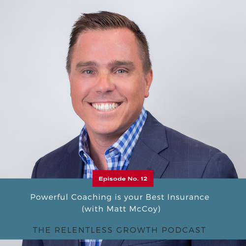 EP 12: Powerful Coaching is your Best Insurance with Matt McCoy