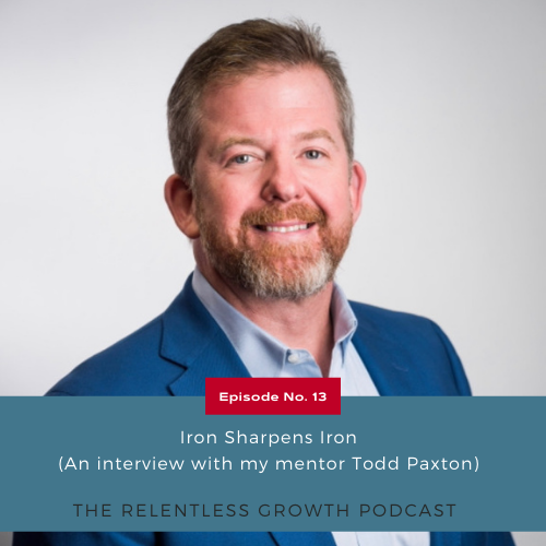 EP 13: Iron Sharpens Iron with Todd Paxton, Chris' Mentor