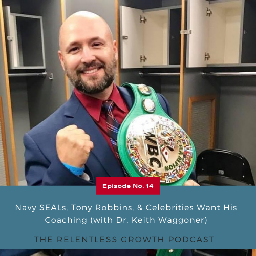 EP 14: Navy SEALs, Tony Robbins, & Celebrities Want His Coaching with Dr. Keith Waggoner