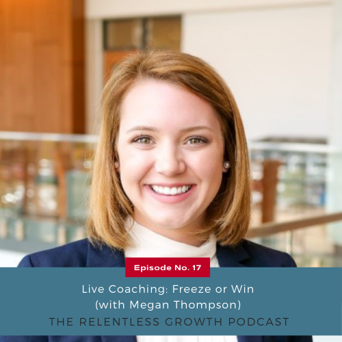 EP 17: Live Coaching: Freeze or Win with Megan Thompson