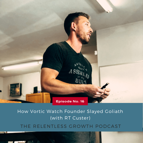 EP 16: How Vortic Watch Founder Slayed Goliath with RT Custer