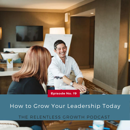 EP 19: How to Grow Your Leadership Today