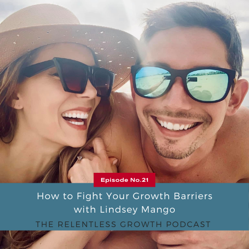 EP 21: How to Fight Your Growth Barriers with Lindsey Mango