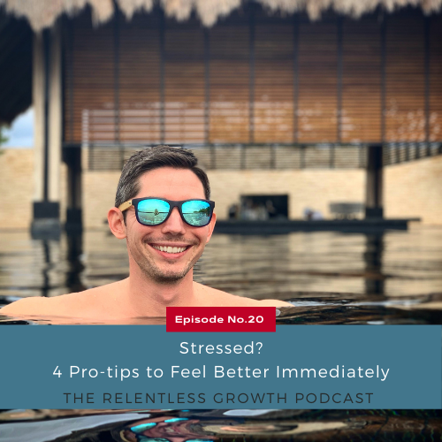EP 20: Stressed? Four Pro Tips to Feel Better Immediately
