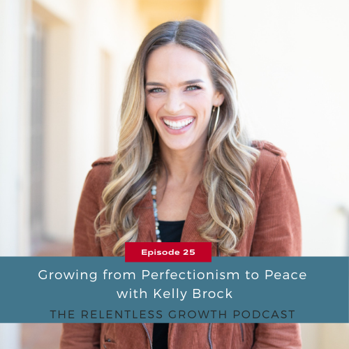 EP 25: Growing from Perfectionism to Peace with Kelly Brock