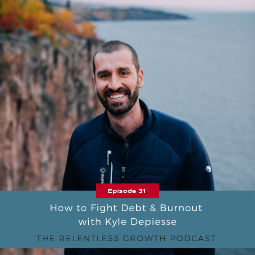 EP 31: How to Fight Debt and Burnout with Kyle Depiesse