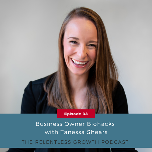 EP 33: Business Owner Biohacks with Tanessa Shears
