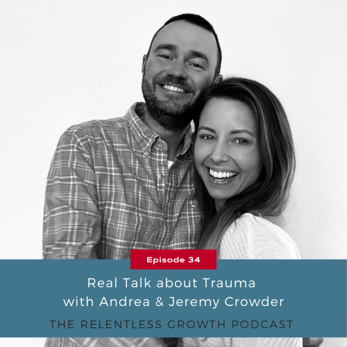 EP 34: Real Talk About Trauma with Andrea and Jeremy Crowder