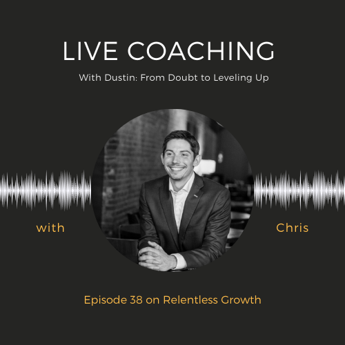 EP 38: Live Coaching with Dustin: From Doubt to Leveling Up