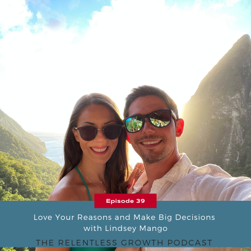 EP 39: Love Your Reasons and Make Big Decisions with Lindsey Mango