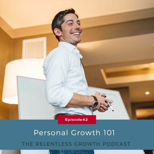 EP 42: Personal Growth 101