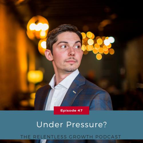 EP 47: Under Pressure?