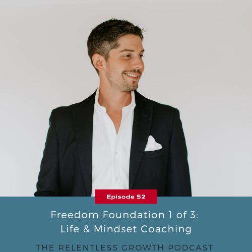 EP 52: Freedom Foundation 1 of 3: Life and Mindset Coaching