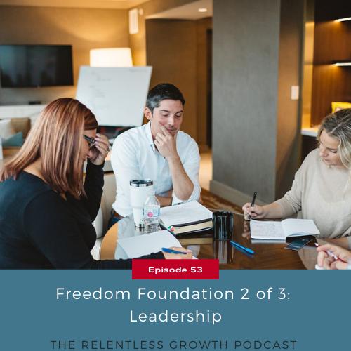 EP 53: Freedom Foundation 2 of 3: Leadership