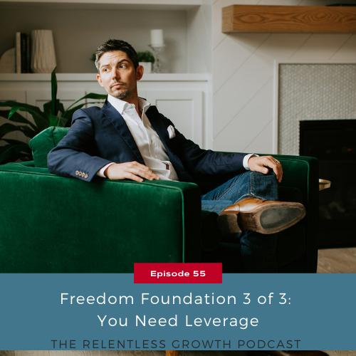 EP 55: Freedom Foundation 3 of 3: You Need Leverage