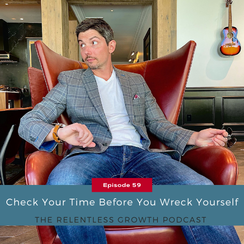 EP 59: Check Your Time Before You Wreck Yourself
