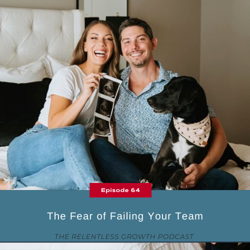 EP 64: The Fear of Failing Your Team