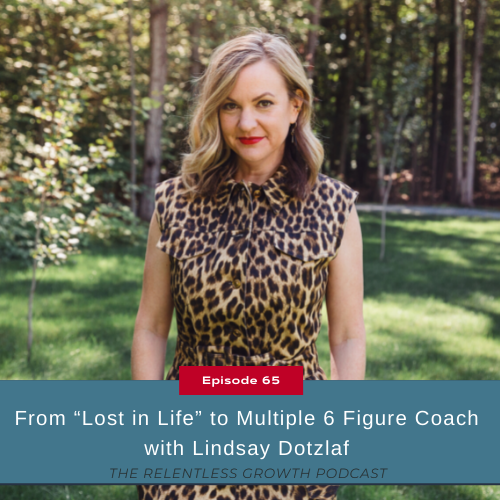 """EP 65: From """"Lost in Life"""" to Multiple 6-Figure Coach with Lindsay Dotzlaf"""