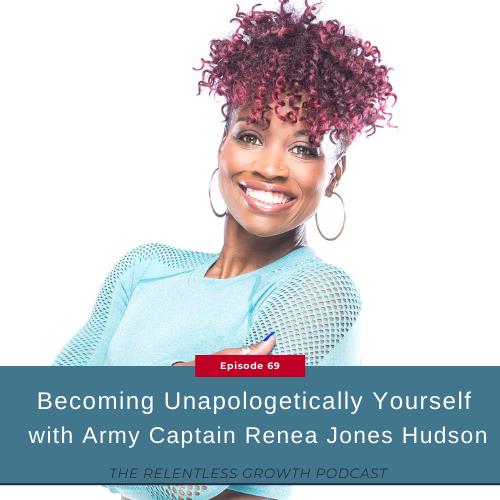 EP 69: Unapologetically Yourself with Army Captain Renea Jones Hudson